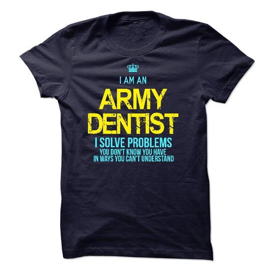 I am an Army Dentist #shirt #hoodie