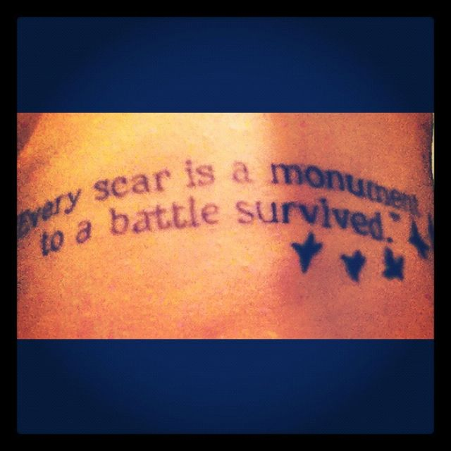 "Tattoo Quotes About Scars: ""every Scar Is A Monument To A Battle Survived."" -Kevin"