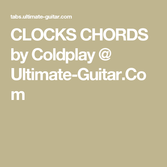 CLOCKS CHORDS by Coldplay @ Ultimate-Guitar.Com | Music | Pinterest ...