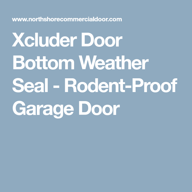 Xcluder Door Bottom Weather Seal - Rodent-Proof Garage Door ... on garage furnace, garage doors residential prices, garage entry door, garage styles, garage roof, garage plumbing,
