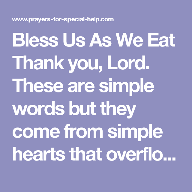 Bless Us As We Eat Thank You Lord These Are Simple Words But They Come From Simple Hearts That Overflow With The Realiz Dinner Prayer Wedding Prayer Prayers