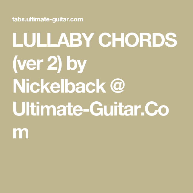 Lullaby Chords Ver 2 By Nickelback Ultimate Guitar Com Nickelback Guitar Lessons Guitar Chord Chart