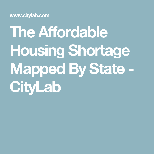 The Affordable Housing Shortage Mapped By State Citylab Affordable Housing Affordable Map