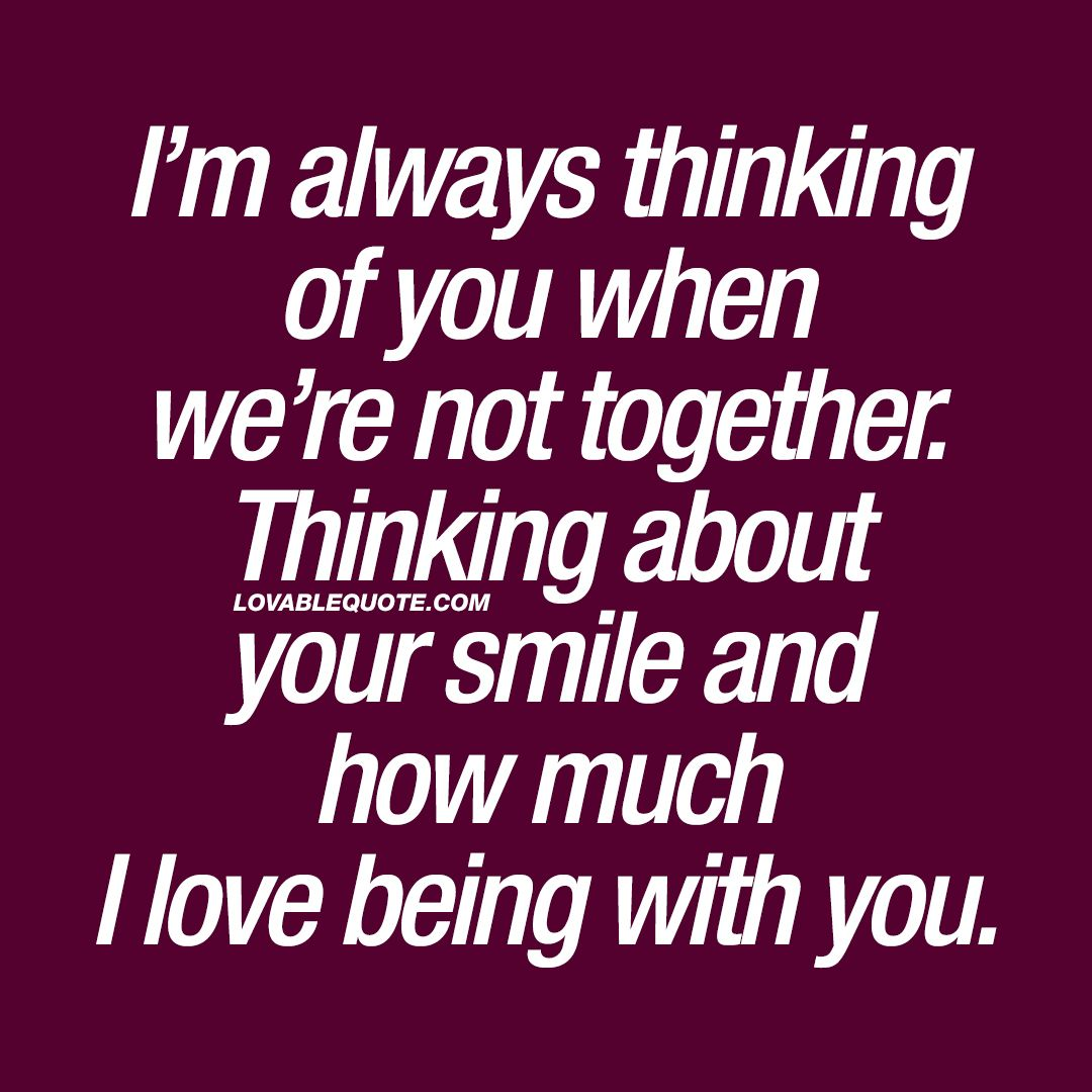 Im Always Thinking Of You When Were Not Together I So It