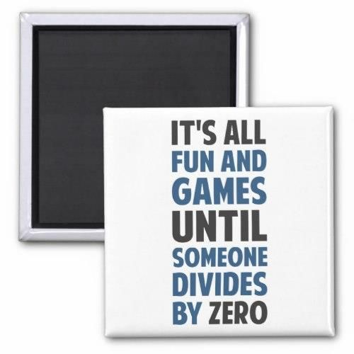 Dividing By Zero Is Not A Game 2 Inch Square Magnet http://www.zazzle.com/dividing_by_zero_is_not_a_game_magnet-147897123030973697?rf=238756979555966366&tc=PtMPrssKRMdivision       	  	  		  		 		 		  			 			  					   					  			 		   		  		 		  		 			 			  				 Dividing By Zero Is Not A Game 2 Inch Square Magnet  			  		 			 $3.85  			 by  The_Shirt_Yurt