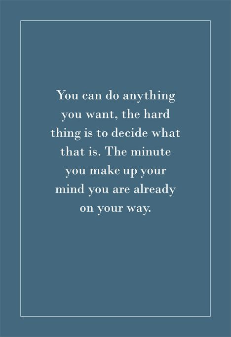 You Can Do Anything You Want, The Hard Thing Is To Decide -6033