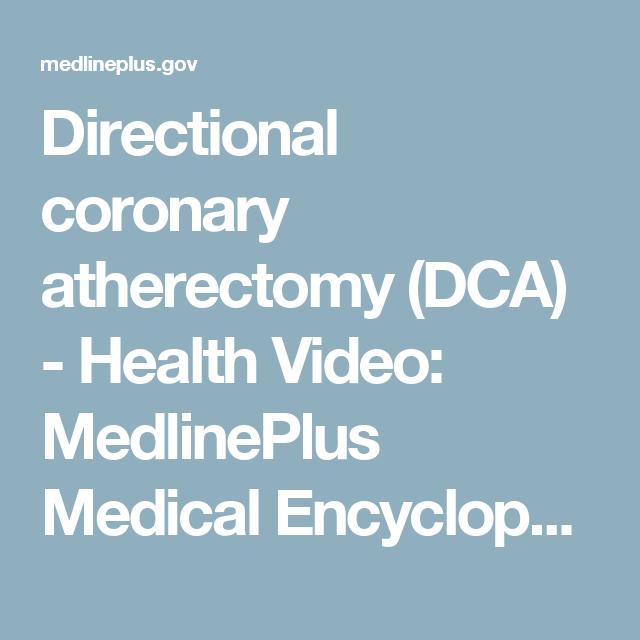 Directional coronary atherectomy (DCA) - Health Video: MedlinePlus Medical Encyclopedia