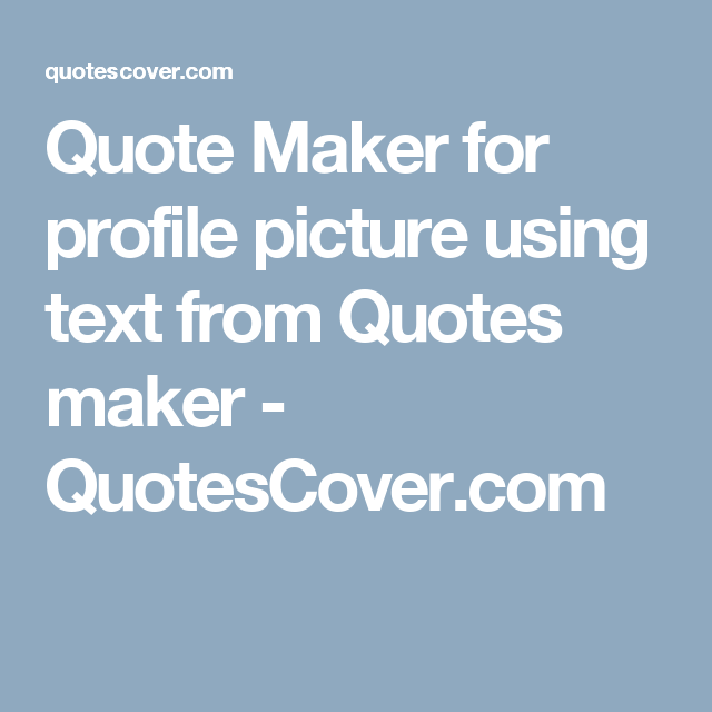 Quote Maker Quote Maker For Profile Picture Using Text From Quotes Maker
