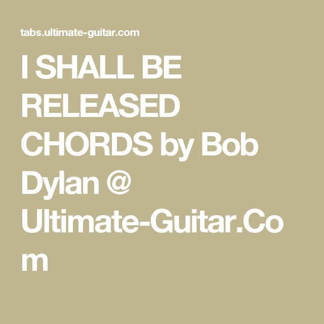 I Shall Be Released Chords By Bob Dylan Ultimate Guitar