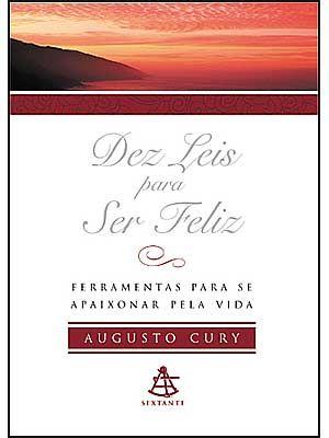 Dez Leis Para Ser Feliz Augusto Cury Augusto Cury Livros Do