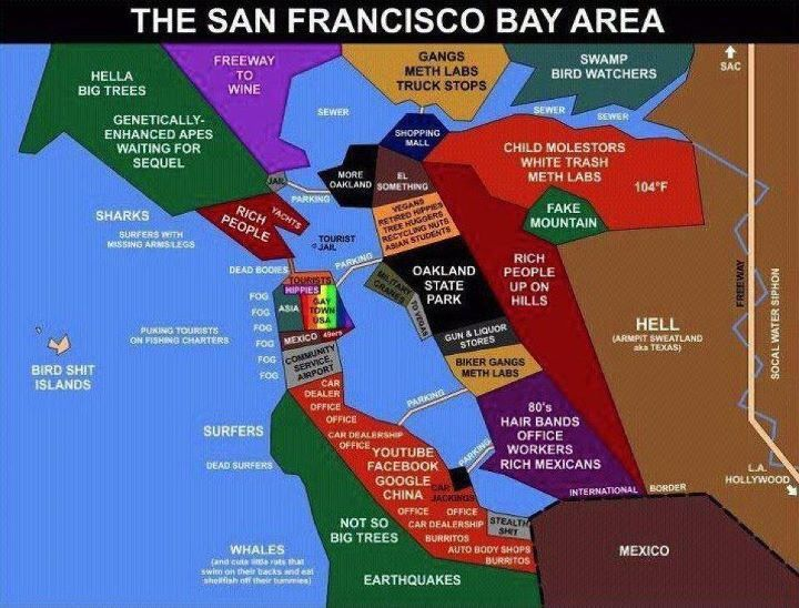 Funny new map of the San Francisco Bay area | Favorite ... on southern california, puget sound area map, south bay area map, napa valley map, santa clara county, berkeley area map, bay area ca map, north bay map, marin county map, bay area zip code map, northern california, silicon valley map, silicon valley, palo alto, alameda county map, bay area city map, california map, marin county, san diego, san mateo county, orange county, alameda county, east bay area map, santa rosa, chesapeake bay area map, east bay, bay area rapid transit map, monterey bay area map, santa clara, golden gate bridge, sonoma county, san jose, bay area temperature map, tampa bay area map, sacramento area map, lisa brennan-jobs, petaluma map,
