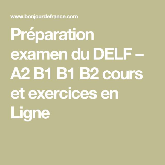 Preparation Examen Du Delf A2 B1 B1 B2 Cours Et Exercices En Ligne Learn French French Grammar Preparation