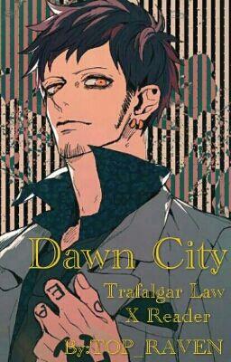 Dawn City {Trafalgar Law X Reader} | 參考 | Trafalgar law, One piece