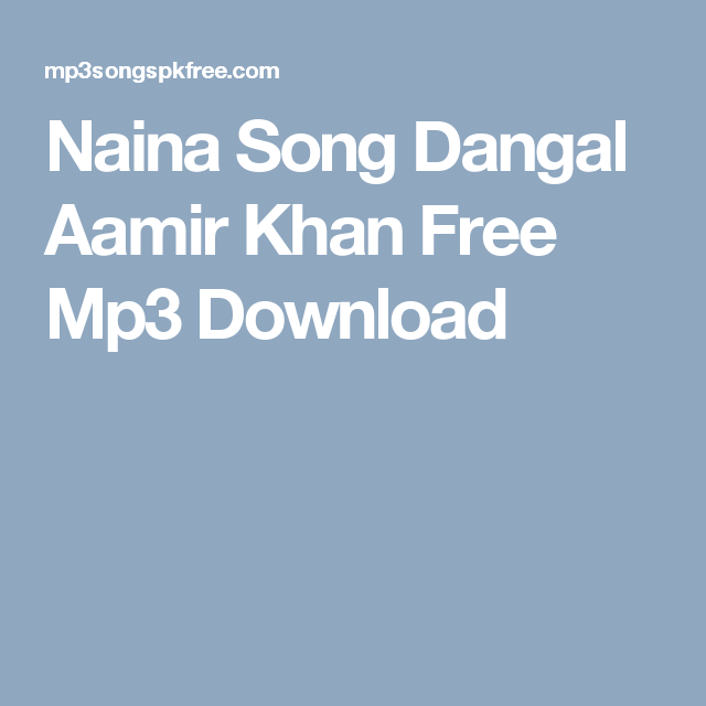 Naina Song Dangal Aamir Khan Free Mp3 Download | Mp3 in 2019
