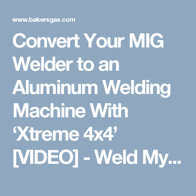 Convert Your Mig Welder To An Aluminum Welding Machine With