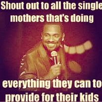 Shout Out to all the single parents making all necessary sacrifices to take care of their children!  Be selfless!!