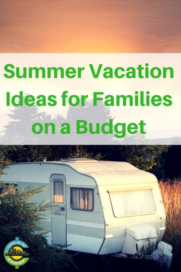 Summer Vacation Ideas For Families On A Budget