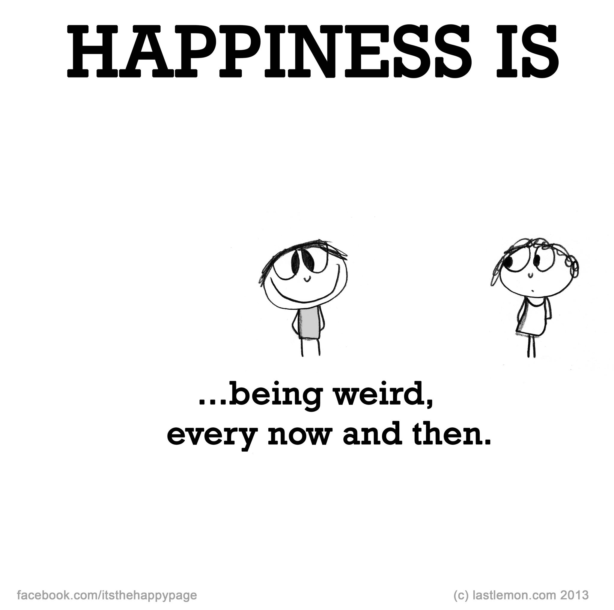 Happiness Is Being Weird Every Now