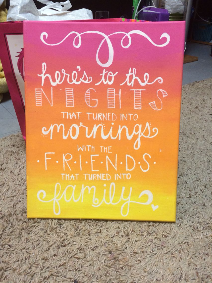 Here S To The Nights That Turned Into Mornings With The Friends That Turned Into Family Sorority Crafts Canvas Best Friend Crafts Friend Crafts Friend Canvas