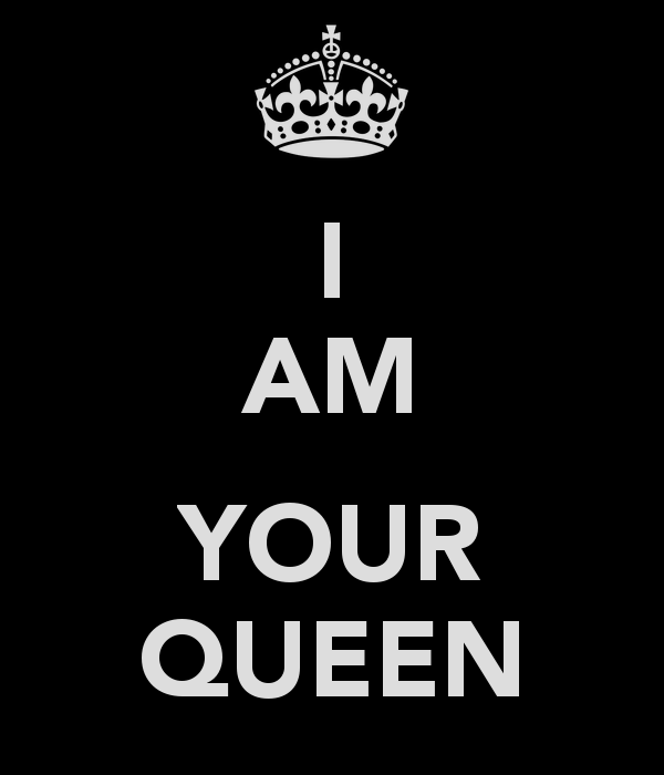 I Am The Queen Am Your Queen Keep Calm And Carry On Image