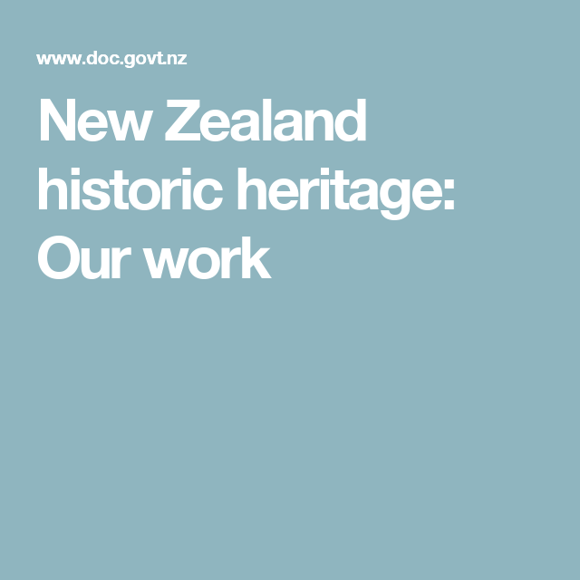 New Zealand historic heritage: Our work