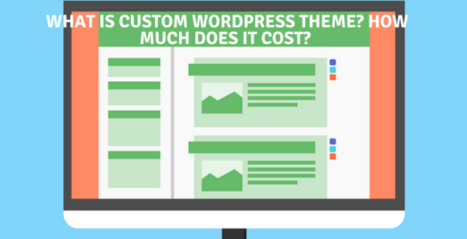 What is Custom WordPress Theme? How Much Does It Cost ...