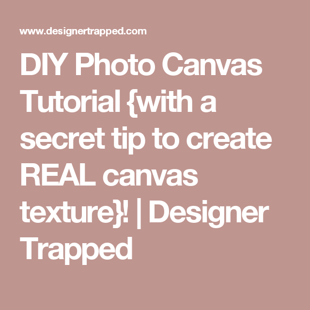 DIY Photo Canvas Tutorial {with a secret tip to create REAL canvas texture}! | Designer Trapped