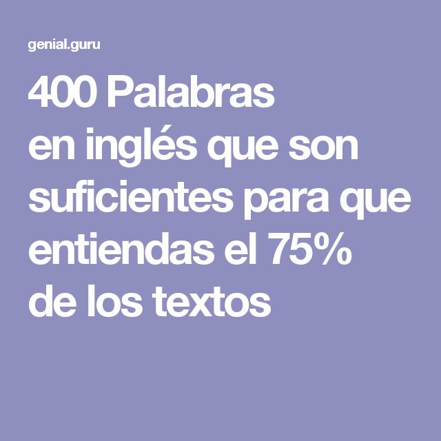 400 Palabras En Inglés Que Son Suficientes Para Que Entiendas El 75 De Los Textos Aprender Ingles En Casa Aprender Inglés Ingles