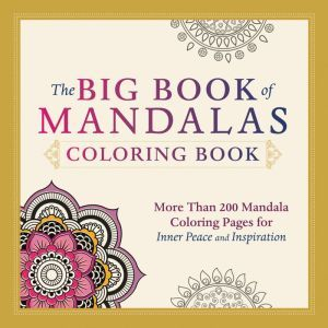 The Big Book Of Mandalas Coloring More Than 200 Mandala Pages For Inner Peace And Inspiration