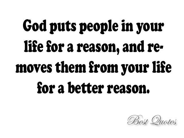 Good Quote God Put People In Your Life For A Reason And Removes