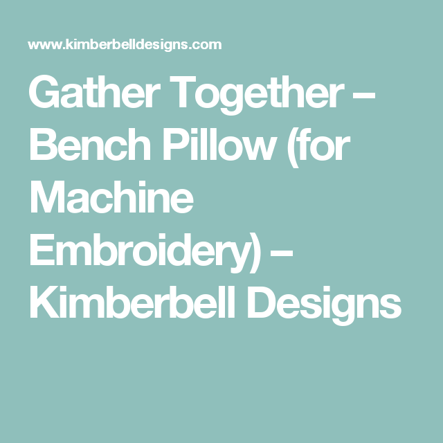 Gather Together – Bench Pillow (for Machine Embroidery) – Kimberbell Designs