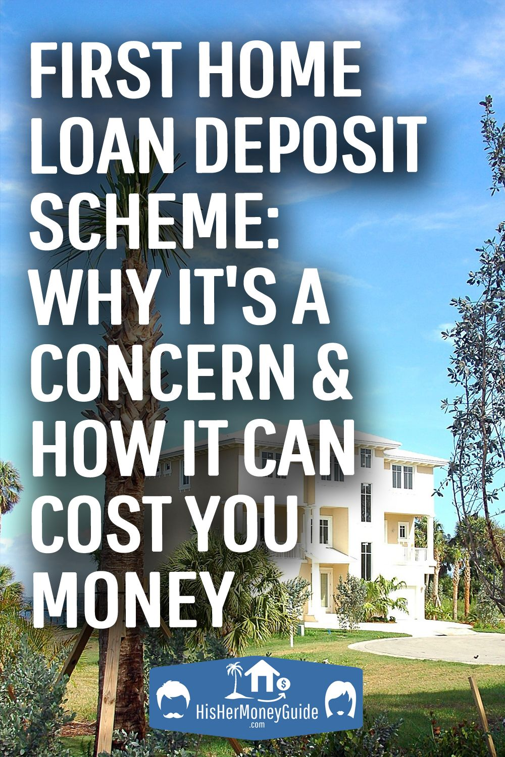 The 5 First Home Loan Deposit Scheme Worries Me Hishermoneyguide In 2020 Personal Financial Planning Retirement Lifestyle Investment Tips