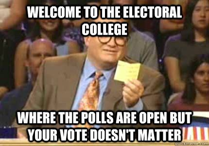 Electoral College Funny Meme : Welcome to the electoral college where the polls are open bu