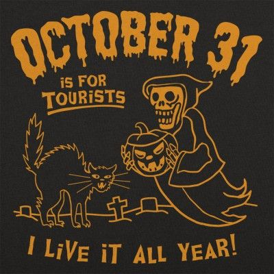 October 31 Is For Tourists I Live It All Year Halloween T-Shirt by 6 - halloween t shirt ideas