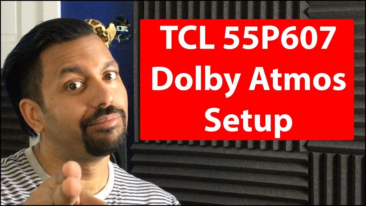 New Video is up! How to setup Dolby Atmos for TCL 55P607 and