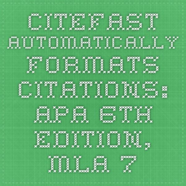 citefast automatically formats citations apa 6th edition mla 7th