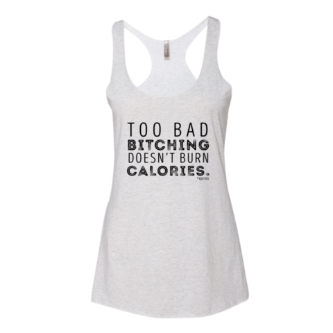 Too Bad Bitching Doesn't Burn Calories Tank
