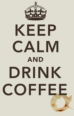 Keep calm and drink coffee!