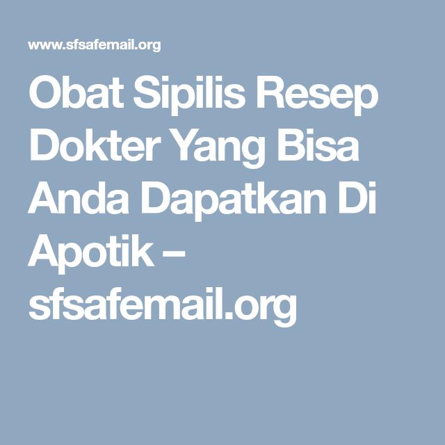 Obat Sipilis Resep Dokter Yang Bisa Anda Dapatkan Di Apotik Sfsafemail Org Resep Dokter Dokter Resep