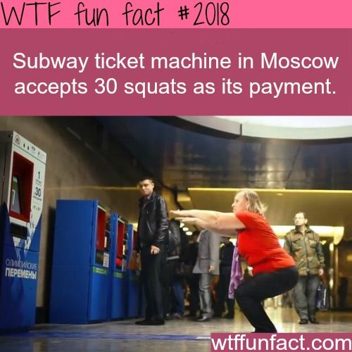The subway ticket machine in Moscow accepts thirty squats as its payment! WTF facts