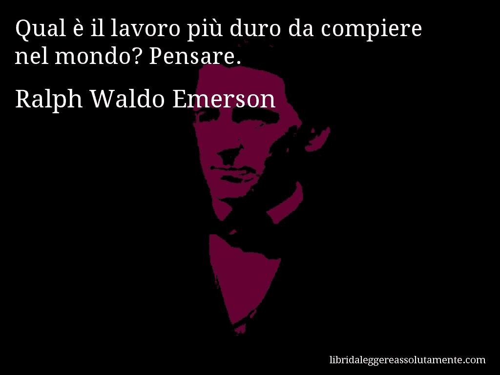 Aforisma Di Ralph Waldo Emerson Qual E Il Lavoro Piu Duro Da