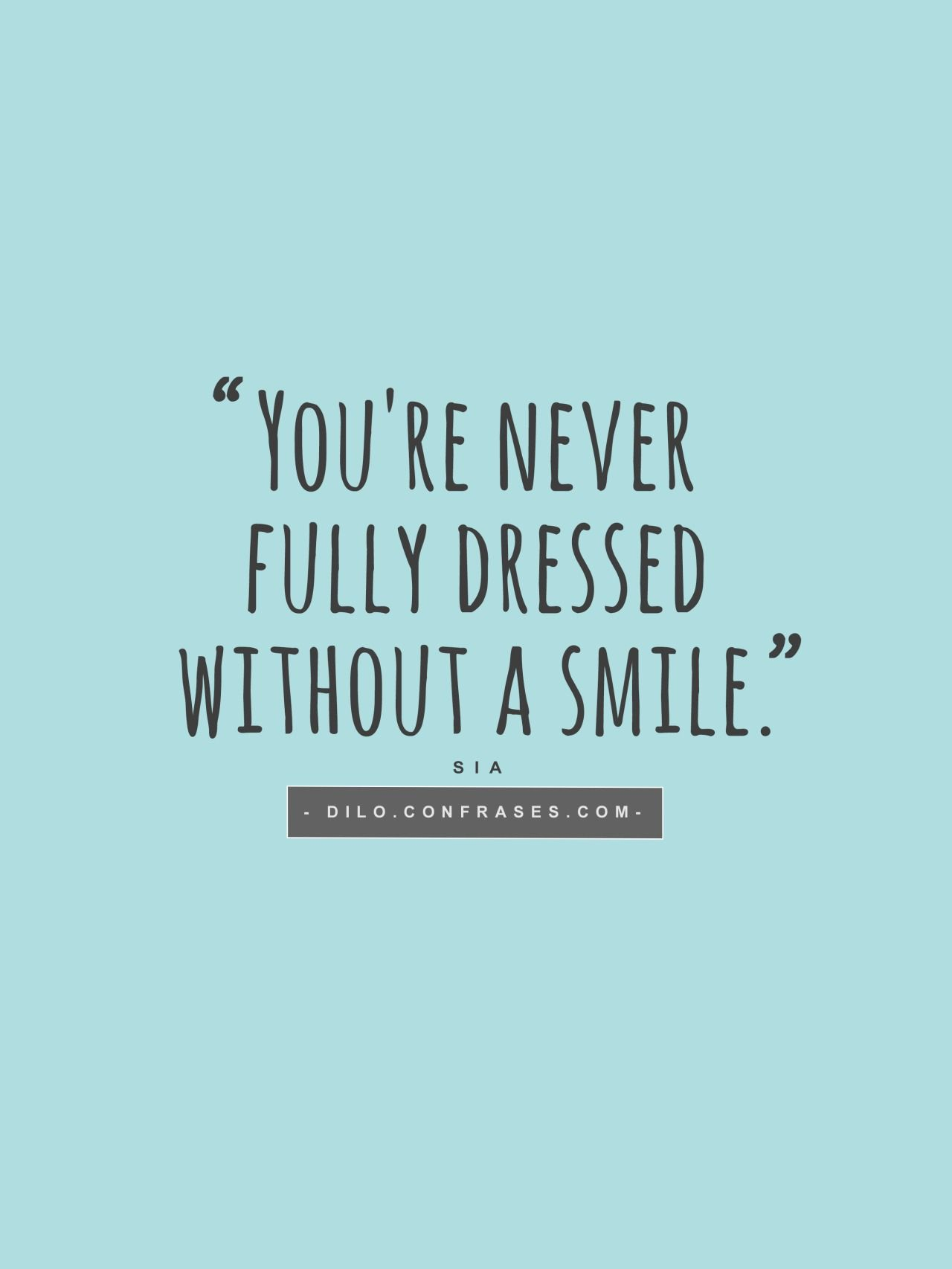 Popular Song Quotes You're never fully dressed without a smile.