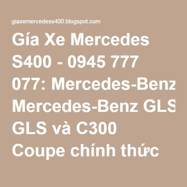 Gía Xe Mercedes S400 - 0945 777 077: Mercedes-Benz GLS và C300 Coupe chính thức ra mắt tại Fascination 2016
