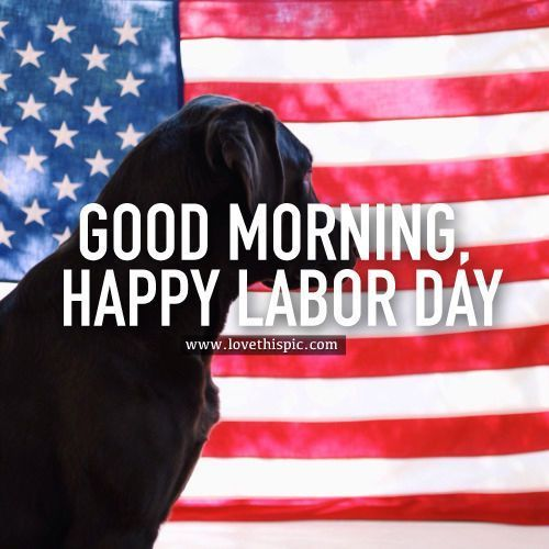 Good Morning, Happy Labor Day good morning labor day happy labor day labor day p #happylabordayimages Good Morning, Happy Labor Day good morning labor day happy labor day labor day p... #labordayquotes