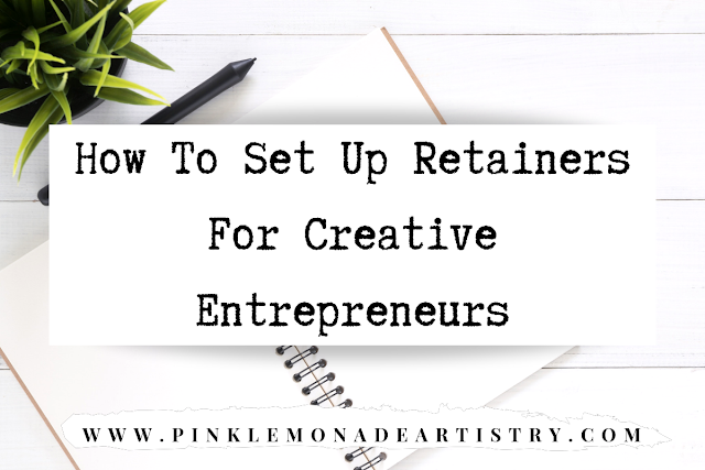 How To Set Up Retainers For Creative Entrepreneurs How