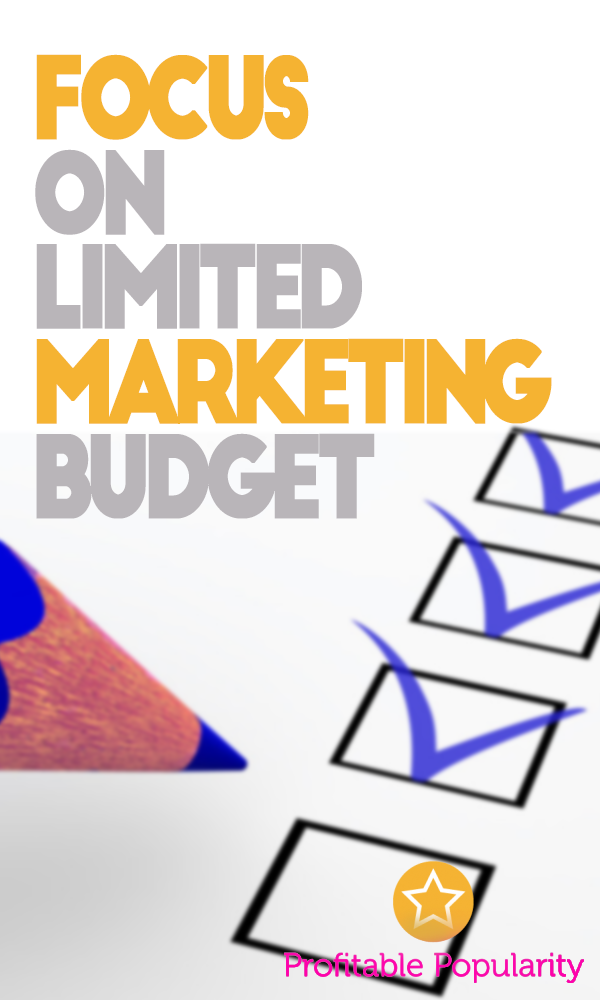 Focus on Limited Marketing Budget