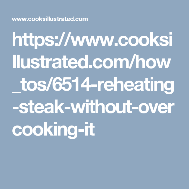 https://www.cooksillustrated.com/how_tos/6514-reheating-steak-without-overcooking-it