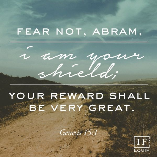 Genesis 15:1-21 Fear Not I Am Your Shield Your Reward