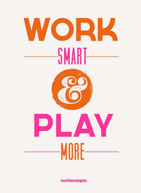 Work smart + play more.