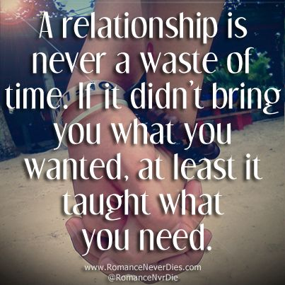 A Relationships Is Never A Waste Of Time. If It Didnu0027t Bring You